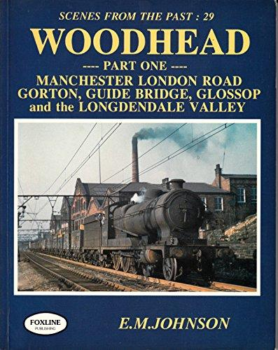 Image for WOODHEAD Part One : MANCHESTER LONDON ROAD, GORTON, GUIDE BRIDGE, GLOSSOP and the LONGDENDALE VALLEY