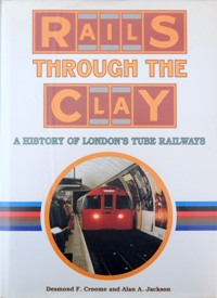 Image for RAILS THROUGH THE CLAY : A History of London's Tube Railways