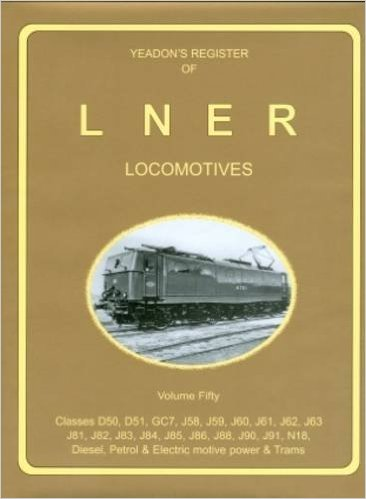 Image for YEADON'S REGISTER OF L.N.E.R. LOCOMOTIVES, Volume Fifty : Classes D510.D51,DC7,J58.J59,J60,J61,J62,J63,J81,J82,J83,J84,J85,J86,J88,J90,J91,N18,Diesel, Petrol & Electric Motive power