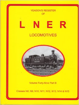 Image for YEADON'S REGISTER OF L.N.E.R. LOCOMOTIVES, Volume Forty-Nine Part B CLASSES N8,N9, N10, N11, N12, N13, N14 & N15