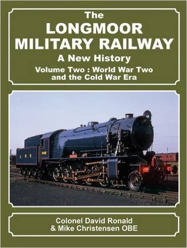 Image for The Longmoor Military Railway - A New History : Volume Two - World War Two and the Cold War Era