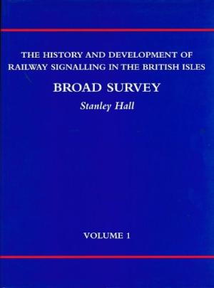 Image for The History and Development of Railway Signalling in the British Isles Volume 1 : Broad Survey
