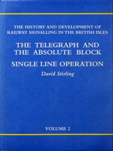 Image for The History and Development of Railway Signalling in the British Isles Volume 2 : The Telegraph and the Absolute Block / Single Line Operation