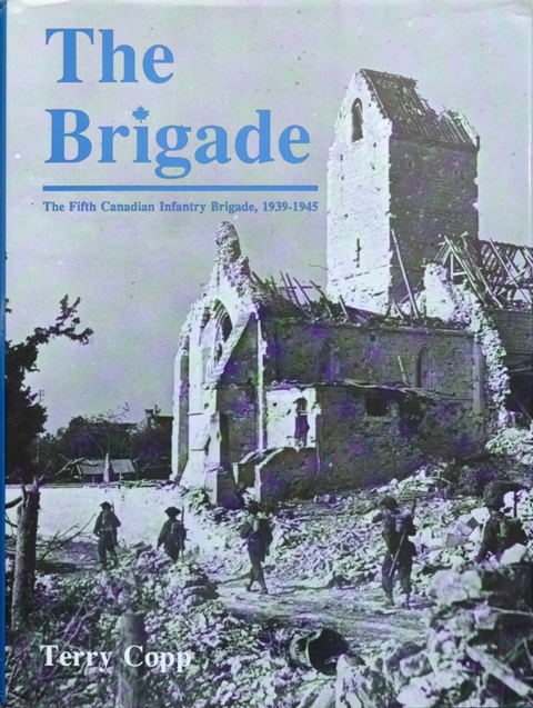 Image for The Brigade : The Fifth Canadian Infantry Brigade 1939-1945
