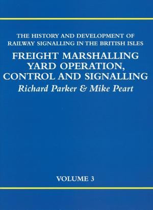 Image for The History and Development of Railway Signalling in the British Isles Volume 3 : Freight Marshalling Yard Operation, Control and Signalling