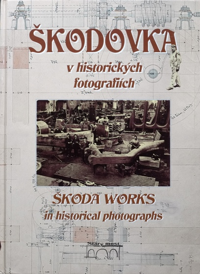 Image for Skodovka v historickych fotografiich / Skoda Works in historical Photographs