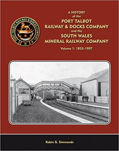 Image for A History of the Port Talbot Railway & Docks Company and the South Wales Mineral Railway Company Volume 1 : 1853-1907