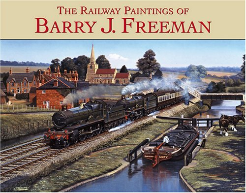 Image for THE RAILWAY PAINTINGS OF BARRY J. FREEMAN