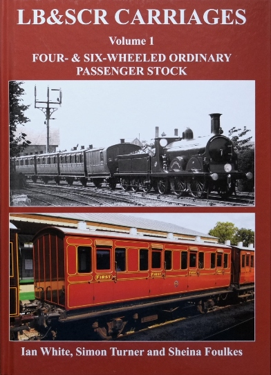 Image for LB&SCR Carriages Volume 1: Four-& Six-Wheeled Ordinary Passenger Stock