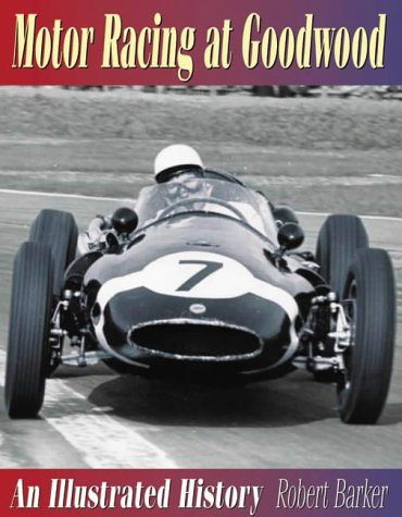 Image for Motor Racing at Goodwood : An Illustrated History