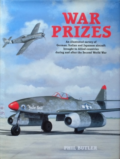 Image for War Prizes : An illustrated survey of German, Italian and Japanese aircraft brought to Allied countries during and after the Second World War