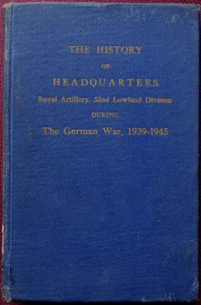 Image for The history of headquarters, Royal Artillery, 52nd Lowland Division during the German War, 1939-1945