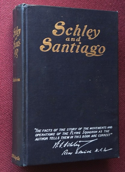 Image for Schley and Santiago: An Historical Account of the Blockade and Final Destruction of the Spanish Fleet